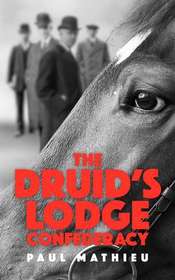 The Druid's Lodge Confederacy: The Gamblers Who Made Racing Pay (Paperback)