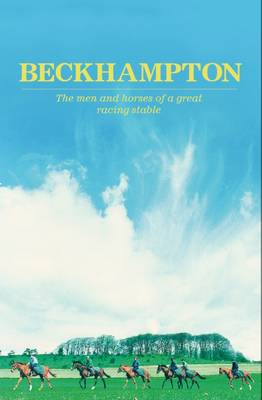 Beckhampton: The Men and Horses of a Great Racing Stable (Hardback)