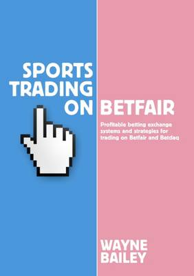 Sports Trading on Betfair: Profitable Betting Exchange Systems and Strategiesfor Trading on Betfair and Betdaq (Paperback)