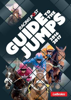 Racing Post Guide to the Jumps 2016-17 - Racing Post Guide to the Jumps (Paperback)