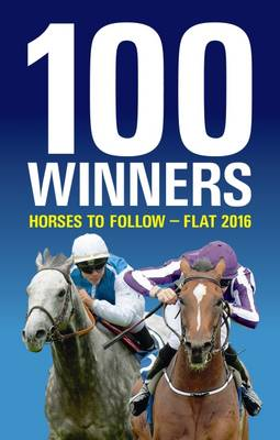 100 Winners: Horses to Follow Flat 2016 (Paperback)