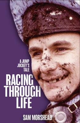 Racing Through Life: A Jump Jockey's Tale (Hardback)