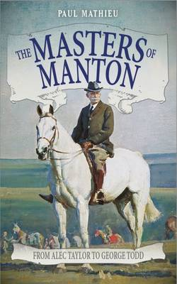 The Masters of Manton: From Alec Taylor to George Todd (Paperback)