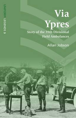 Via Ypres: Story of the 39th Divisional Field Ambulances - Uniform Legends (Paperback)