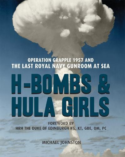 H-Bombs and Hula Girls: Operation Grapple 1957 and the last Royal Navy Gunroom at sea (Paperback)