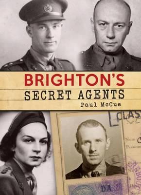 Brighton's Secret Agents: The Brighton & Hove Contribution to Britain's WW2 Special Operation's Ex (Paperback)