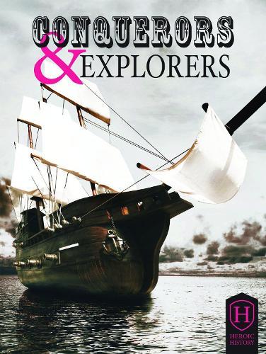 Conquerors and Explorers - Heroic History (Hardback)