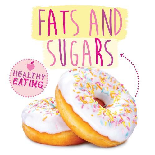 Fats and Sugars - Healthy Eating (Hardback)