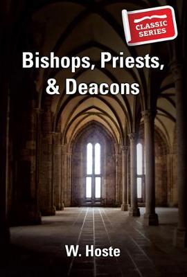 Bishops, Priests and Deacons - Classic Re-print Series (Paperback)