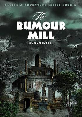 The Rumour Mill: Aletheia Book 6 - Aletheia Adventure Series (Paperback)