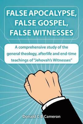 False Apocalypse, False Gospel, False Witnesses: A Comprehensive Study of the Teachings of Jehovah's Witnesses (Paperback)