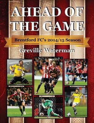 Ahead of the Game: Brentford FC's 2014/15 Season (Paperback)