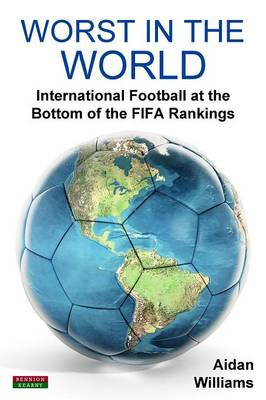 Worst in the World: International Football at the Bottom of the FIFA Rankings (Paperback)