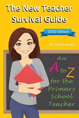 The New Teacher Survival Guide: An A-Z for the Primary School Teacher (Paperback)