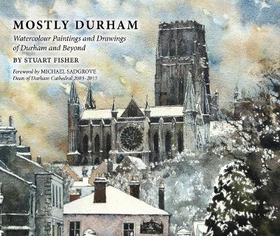Mostly Durham: Watercolour Paintings and Drawings of Durham and Beyond (Hardback)