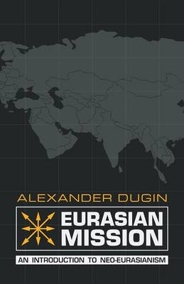 Eurasian Mission: An Introduction to Neo-Eurasianism (Paperback)