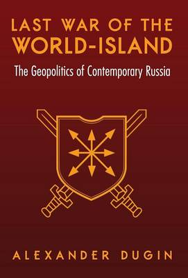 Last War of the World-Island: The Geopolitics of Contemporary Russia (Hardback)