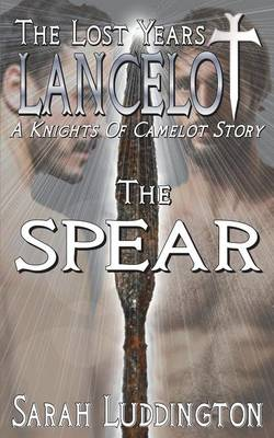 Lancelot the Lost Years: The Spear (Paperback)