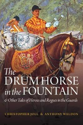 The Drum Horse in the Fountain: & Other Tales of Heroes and Rogues in the Guards (Hardback)