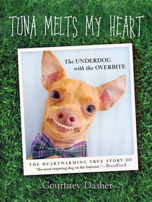 Tuna Melts My Heart: The Underdog with the Overbite (Hardback)