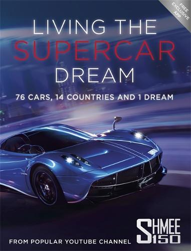 Living the Supercar Dream (Shmee150): 76 Cars, 14 Countries and 1 Dream (Paperback)