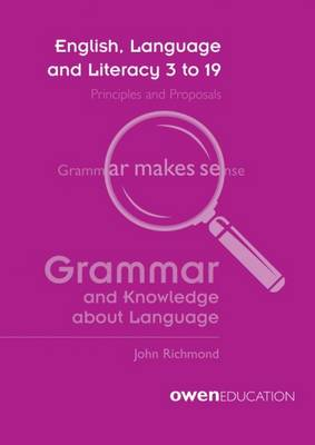 English, Language and Literacy 3 to 19: Principles and Propsals - Grammar & Knowledge About Language (Paperback)
