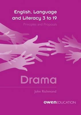 English, Language and Literacy 3 to 19: Principles and Proposals - Drama (Paperback)