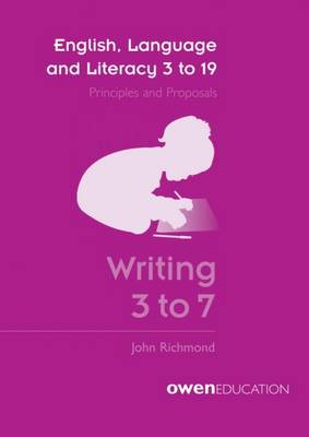 English, Language and Literacy 3 to 19: Principles and Proposals - Writing 3 to 7 (Paperback)