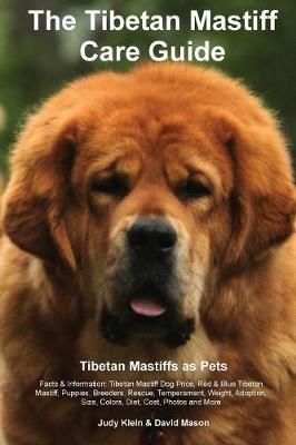 The Tibetan Mastiff Care Guide. Tibetan Mastiff as Pets Facts & Information: Tibetan Mastiff Dog Price, Red & Blue Tibetan Mastiff, Puppies, Breeders, Rescue, Temperament, Weight, Adoption, Size, Colors, Diet, Cost, Photos and More (Paperback)