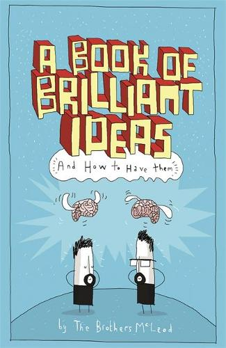 A Book of Brilliant Ideas: And How to Have Them (Paperback)