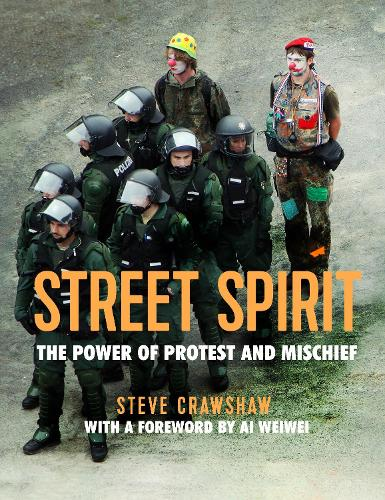 Street Spirit: The Power of Protest and Mischief (Hardback)