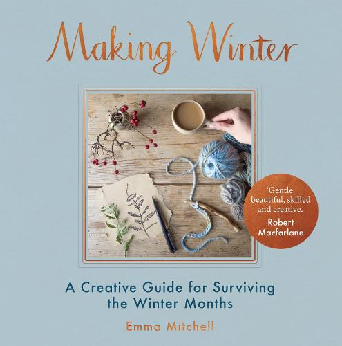 Making Winter: A Creative Guide for Surviving the Winter Months (Hardback)