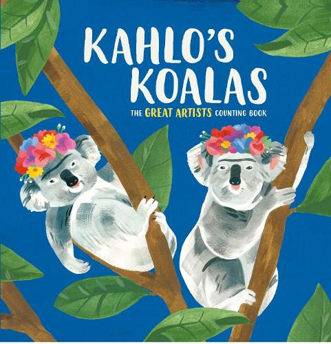 Kahlo's Koalas: The Great Artists Counting Book (Hardback)