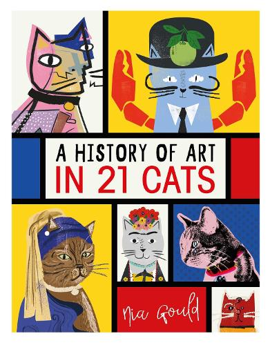A History of Art in 21 Cats: From the Old Masters to the Modernists, the Moggy as Muse: an illustrated guide (Hardback)