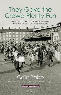 They Gave The Crowd Plenty Fun: West Indian Cricket and its Relationship with the British-Resident Caribbean Diaspora (Paperback)
