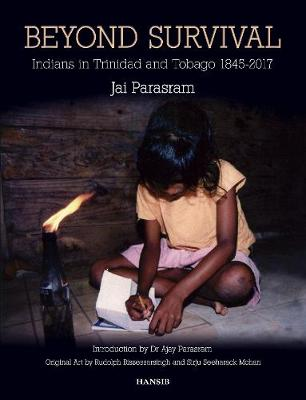Beyond Survival: Indians in Trinidad and Tobago, 1845-2017 (Hardback)