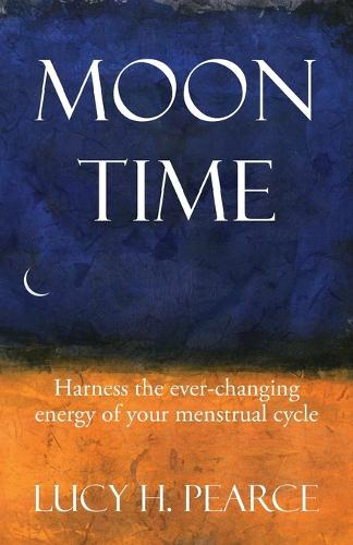 Moon Time: Harness the Ever-Changing Energy of your Menstrual Cycle (Paperback)