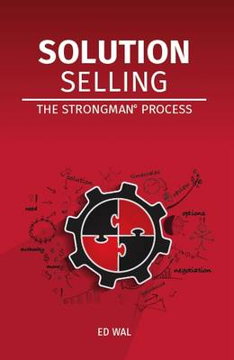 Solution Selling: The Strongman(c) Process 2016 (Paperback)