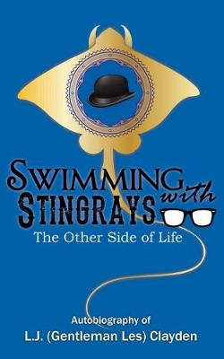 Swimming with Stingrays: The Autobiography of Les 'Gentleman' Clayden (Paperback)