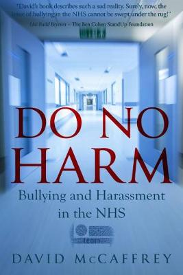 Do No Harm: Bullying and Harassment in the NHS (Paperback)