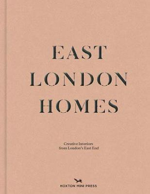 East London Homes: Creative Interiors From London's East End (Hardback)