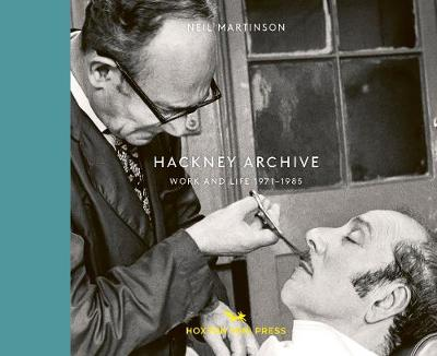 Hackney Archive: Work and Life 1971-1985 (Hardback)