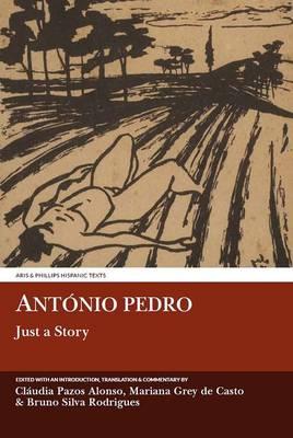 Antonio Pedro: Just a Story - Aris & Phillips Hispanic Classics (Hardback)
