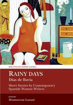 Rainy Days / Dias de Lluvia: Short Stories by Contemporary Spanish Women Writers - Aris & Phillips Hispanic Classics (Hardback)