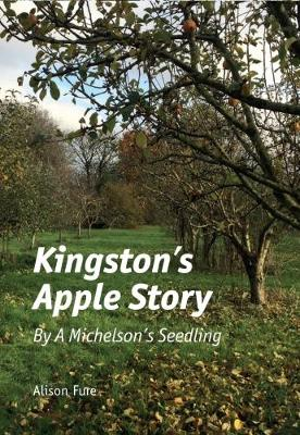 Kingston's Apple Story: By a Michelson's Seedling - Seethingography Imprint Chapbook (Paperback)