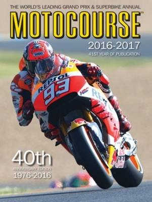 Motocourse Annual 2016: The World's Leading Grand Prix & Superbike Annual 2016 - Motocourse 41 (Hardback)