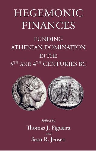 Hegemonic Finances: Funding Athenian Domination in the 5th Century BC (Hardback)