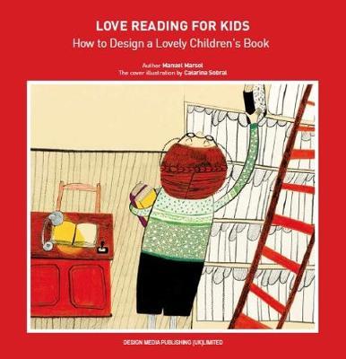 Love Reading for Kids How to Design a Lovely Children Book (Hardback)