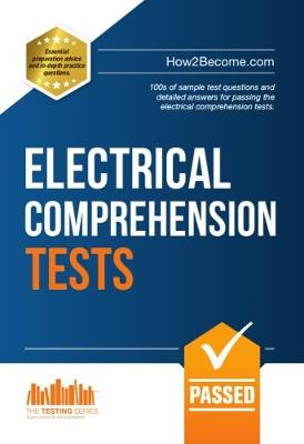 How to Pass Electrical Comprehension Tests: the Complete Guide to Passing Electrical Reasoning, Circuit and Comprehension Tests - Testing Series (Paperback)