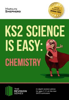 KS2 Science is Easy: Chemistry. In-Depth Revision Advice for Ages 7-11 on the New Sats Curriculum. Achieve 100% (Paperback)